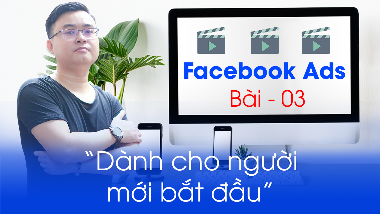 Khóa học Facebook Ads cơ bản | Bài 03