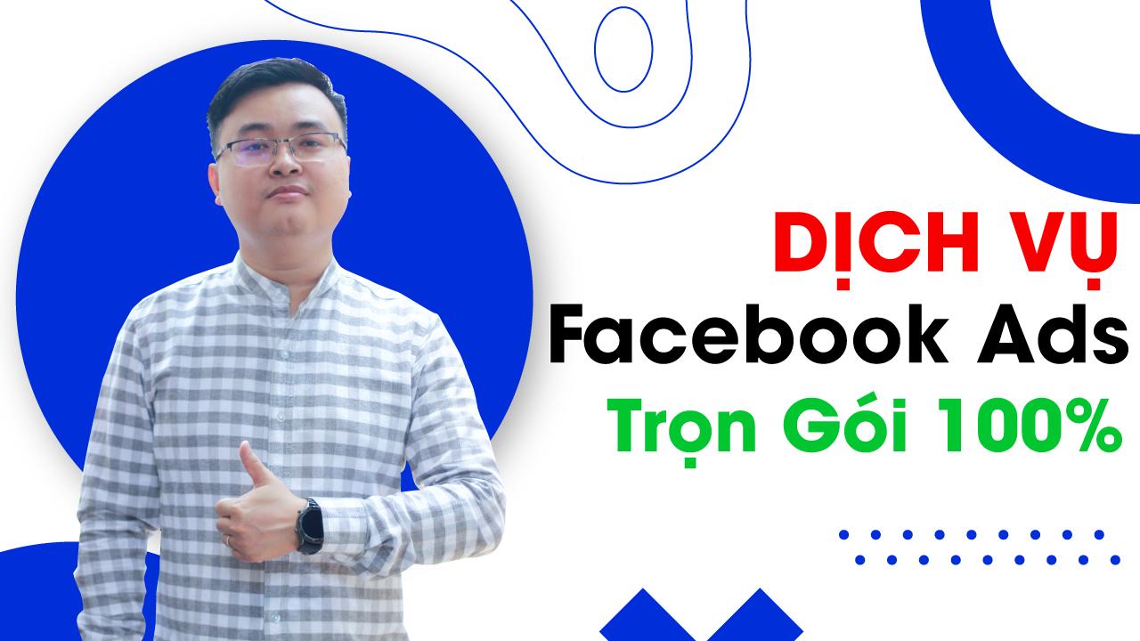 Dịch Vụ Chạy Quảng Cáo Facebook Ads Trọn Gói 100%