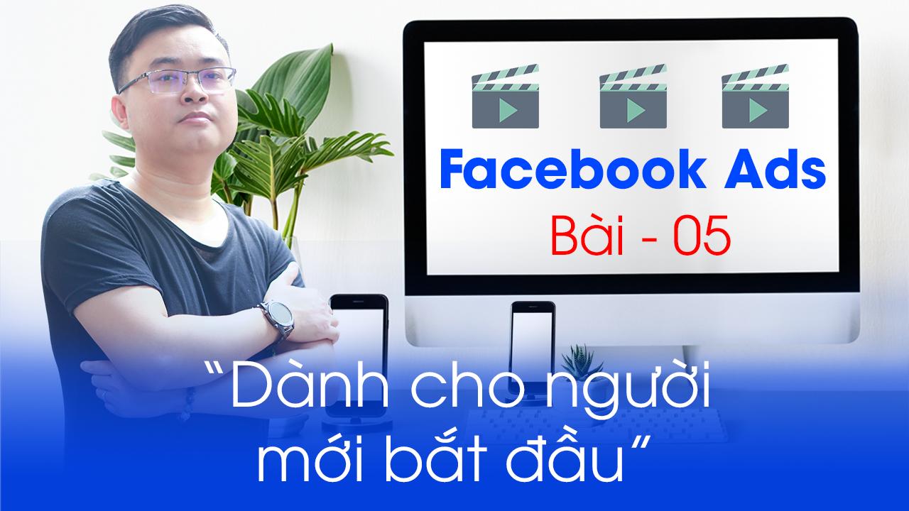 Khóa học Facebook Ads cơ bản | Bài 05