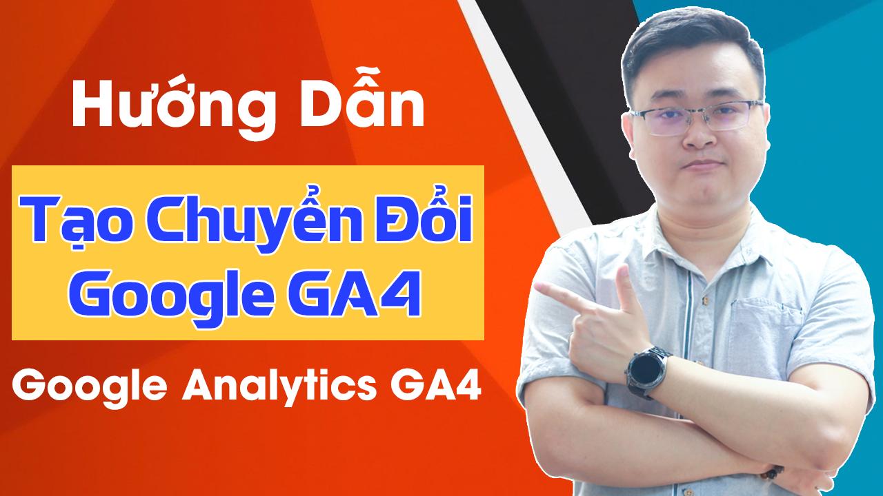 Hướng Dẫn Tạo Chuyển Đổi Trong Google Analytics 4 (GA4) Mới Nhất