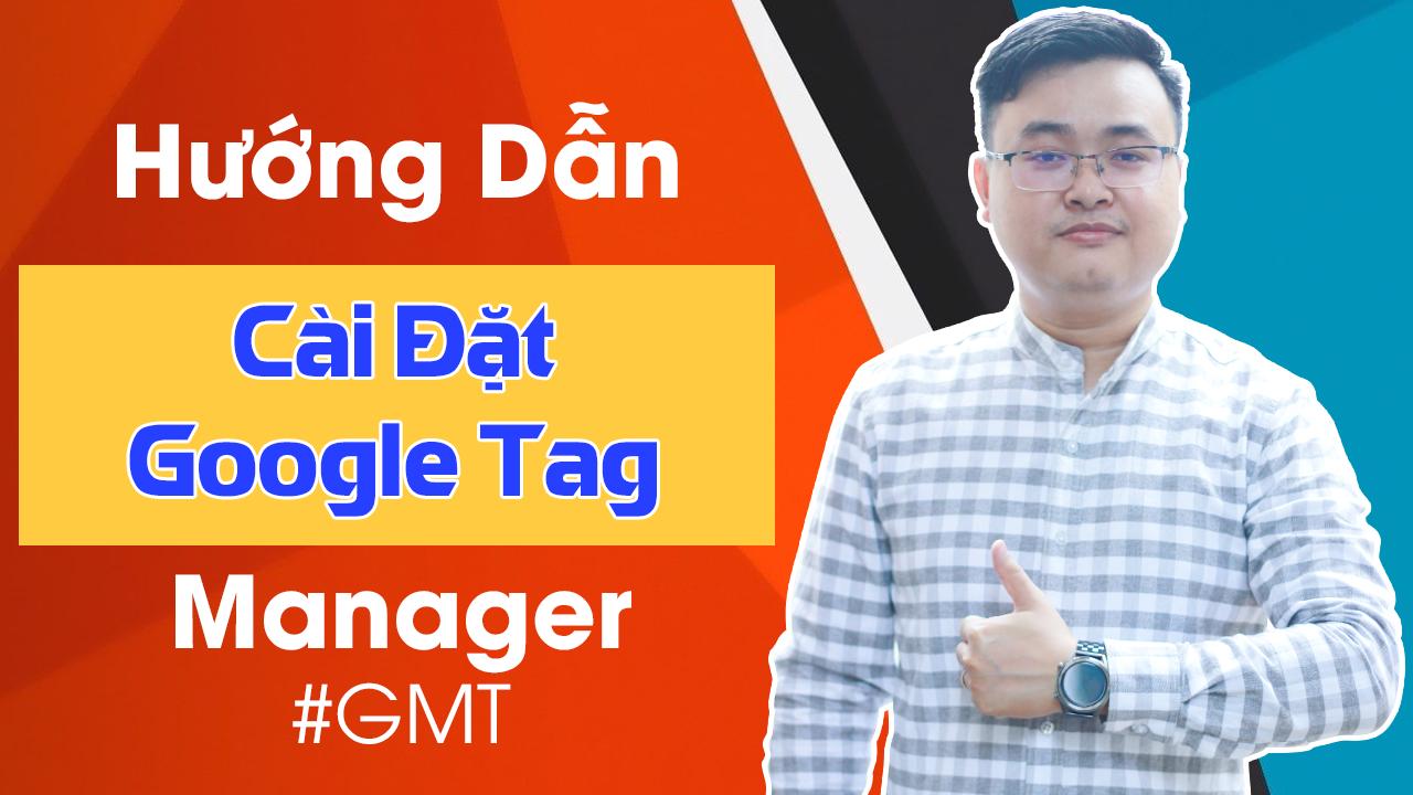 Hướng Dẫn Chi Tiết Cài Đặt Google Tag Manager Mới Nhất | GTM