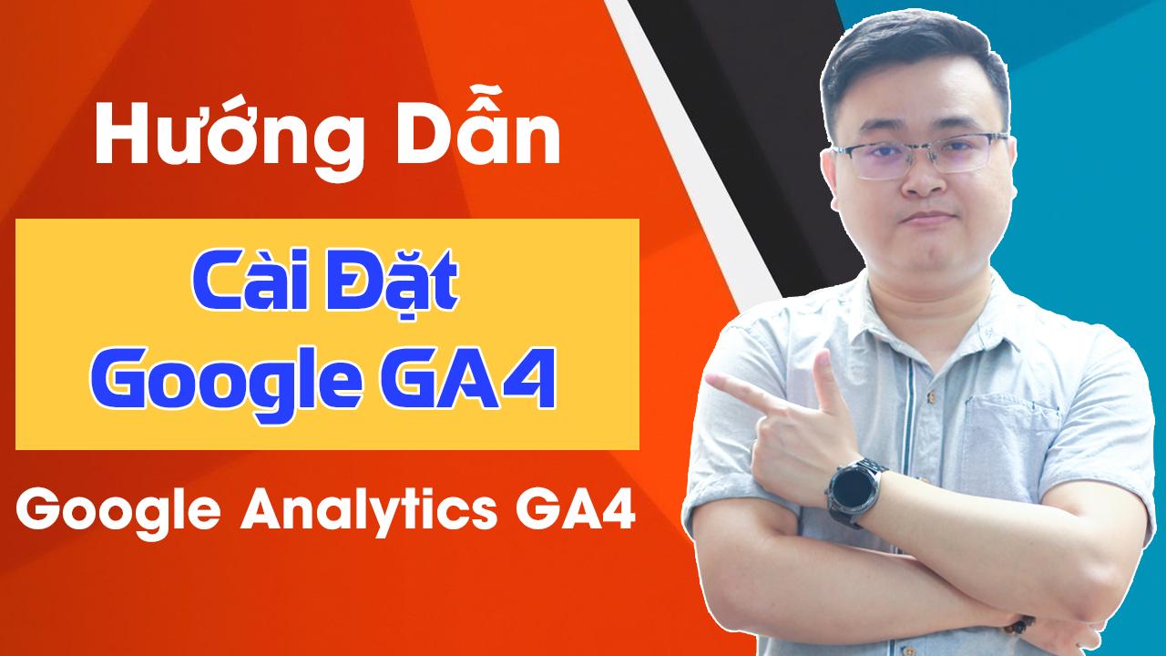Hướng Dẫn Cài Đặt Google Analytics GA4 Mới Nhất