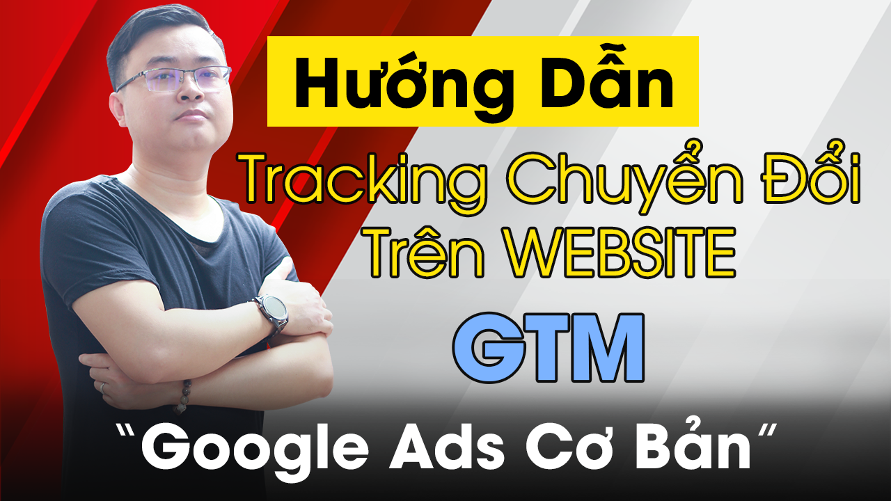 Cài đặt chuyển đổi bằng google tag manager mới nhất | Google Ads Cơ Bản